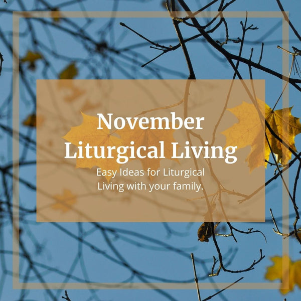 Easy November Liturgical Living Ideas!