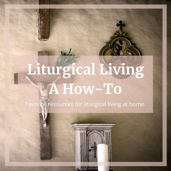 Liturgical Living - A How-To