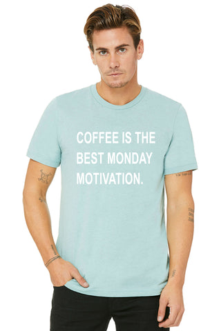 Coffee Is The Best Monday Motivation Tee