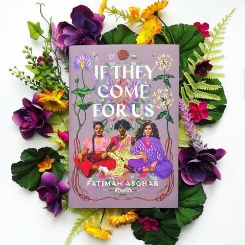 If they come for us by Fatimah Asghar book with flowers