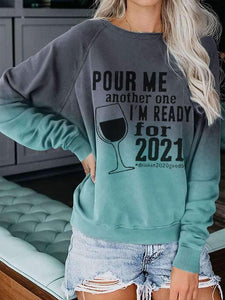 Women's Pour Me Another One I'm Ready For 2021 Printed Sweatshirt