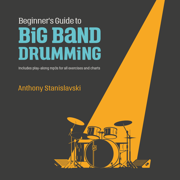 Beginner's Guide to Big Band Drumming - Anthony Stanislavski