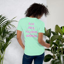 Load image into Gallery viewer, Take Your Pleasure Seriously T-Shirt - 21desires