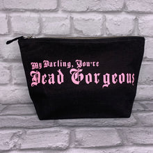 Load image into Gallery viewer, 'My Darling, You're Dead Gorgeous' Cosmetic Make Up Bag