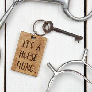 It's A Horse Thing Keyring