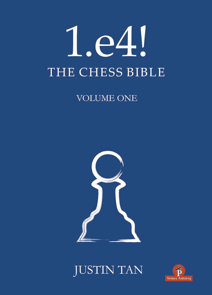 1.e4! The Chess Bible Volume 1 - Justin Tan