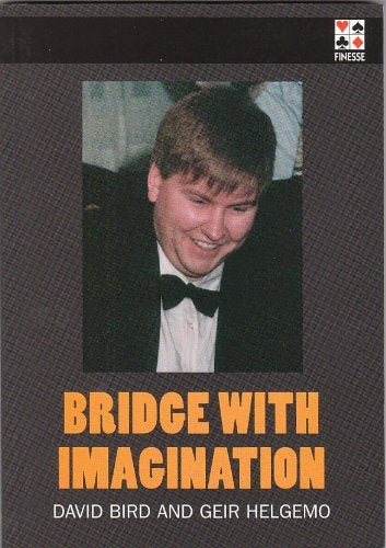 Bridge With Imagination - David Bird & Geir Helgemo
