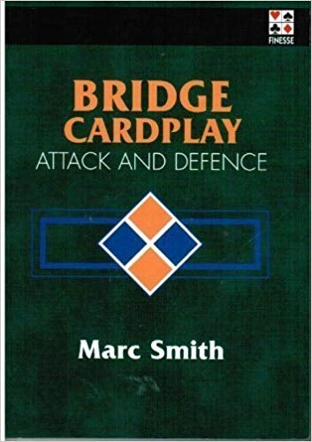 Bridge Cardplay Attack and Defence - Marc Smith