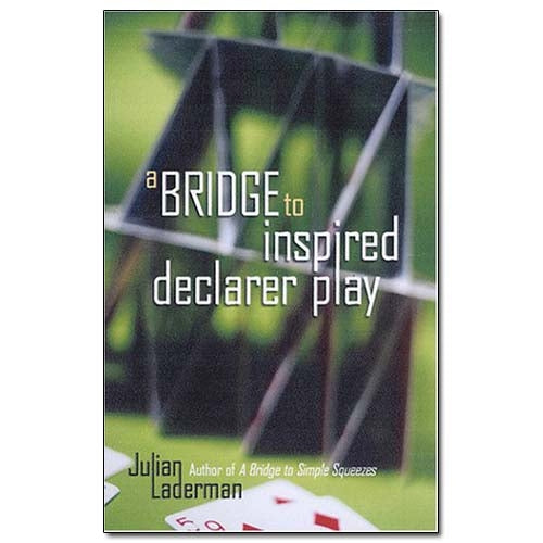 A Bridge to Inspired Declarer Play - Laderman
