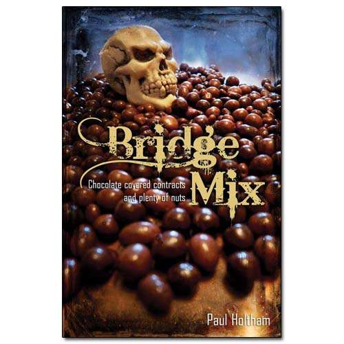 Bridge Mix: Chocolate-covered contracts and plenty of nuts - Paul Holtham