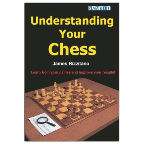 Understanding Your Chess - James Rizzitano