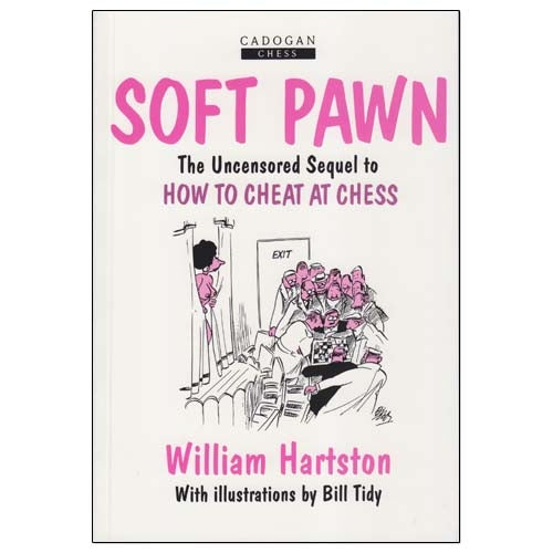 Soft Pawn: The Uncensored Sequel to How to Cheat at Chess - Bill Hartston