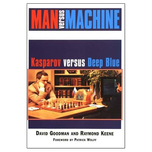 Man Versus Machine: Kasparov Versus Deep Blue - Goodman & Keene