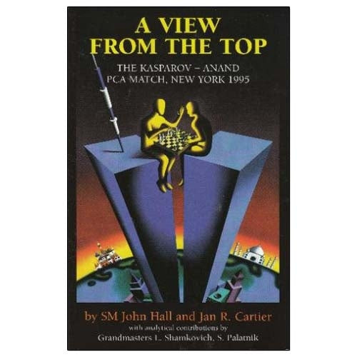 A View from The Top: The Kasparov - Anand PCA Match, New York 1995 - Hall & Carter