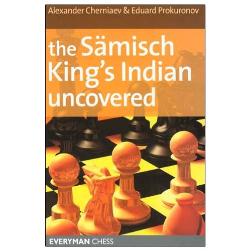 The Samisch King's Indian Uncovered - Alexander Cherniaev & Eduard Prokuronov