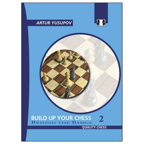 Build Up Your Chess 2: Beyond the Basics - Artur Yusupov