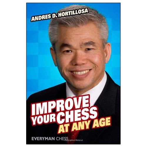 Improve Your Chess at Any Age - Andres Hortillosa