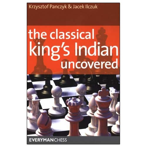 The Classical King's Indian Uncovered - Panczyk & Ilczuk