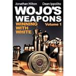Wojo's Weapons: Winning with White Volume 1 - Ippolito & Hilton