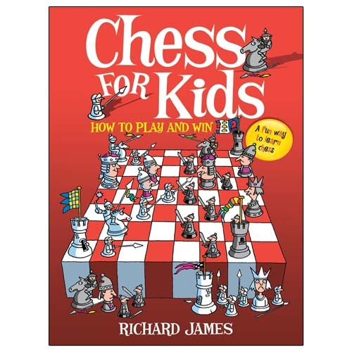 Chess for Kids: How to Play and Win - Richard James
