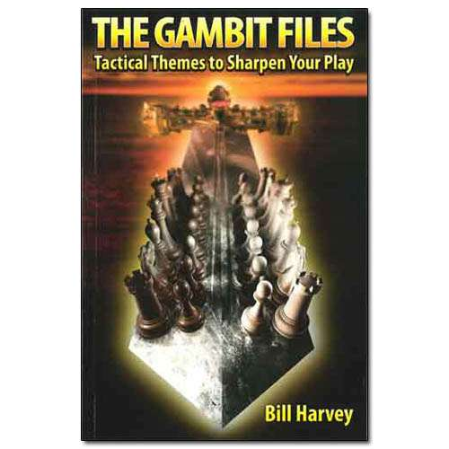 The Gambit Files: Tactical Themes to Sharpen Your Play - Bill Harvey