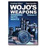 Wojo's Weapons: Winning with White Volume 2 - Ippolito & Hilton