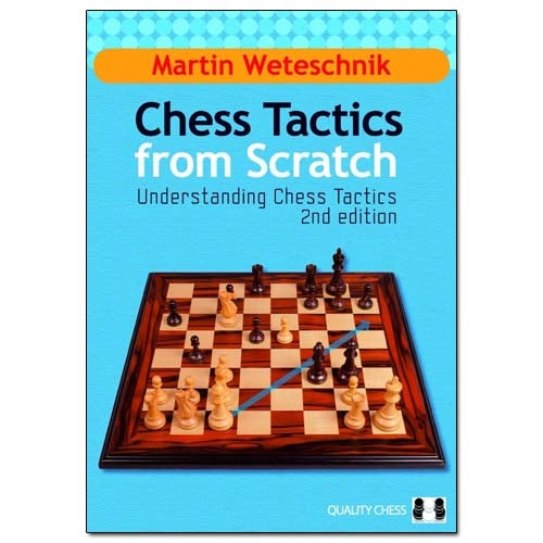 Chess Tactics from Scratch (Understanding Chess Tactics 2nd Edition) - Martin Weteschnik