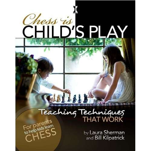 Chess is Child's Play - Laura Sherman and Bill Kilpatrick
