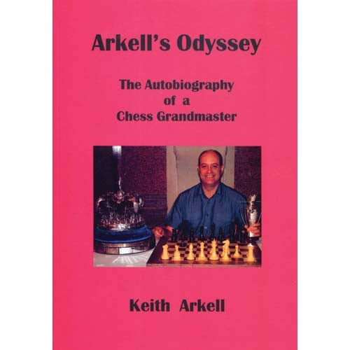 Arkell's Odyssey: The Autobiography of a Chess Grandmaster - Keith Arkell
