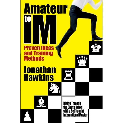 Amateur to IM: Proven Ideas and Training Methods - Jonathan Hawkins