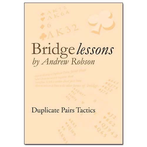 Bridge Lessons: Duplicate Pair Tactics - Andrew Robson