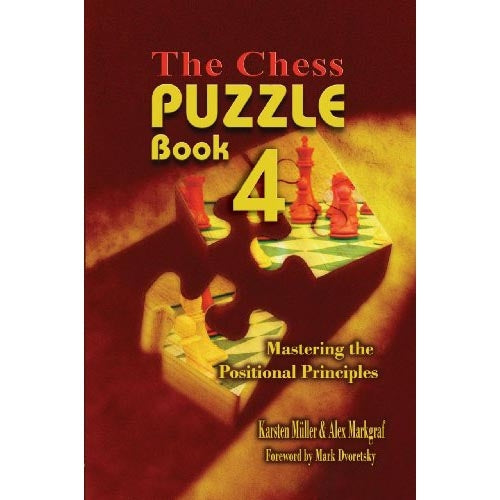 The Chess Puzzle Book 4: Mastering the Positional Principles - Karsten Muller & Alexander Markgraf