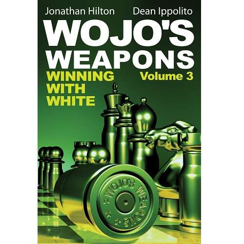 Wojo's Weapons: Winning With White Volume 3 - Ippolito & Hilton