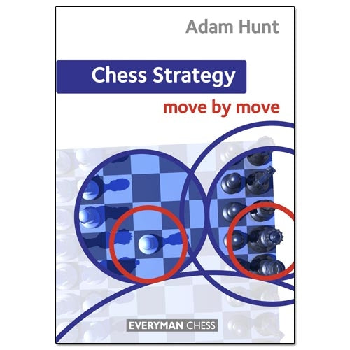 Chess Strategy: Move by Move - Adam Hunt