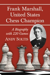 Frank Marshall United States Chess Champion  -  Soltis (Paperback Edition)