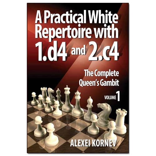 A Practical White Repertoire with 1.d4 and 2.c4 Volume 1: The Complete Queen's Gambit - Alexei Kornev