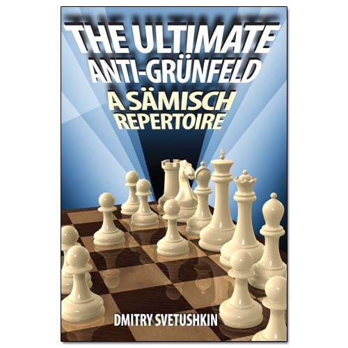 The Ultimate Anti-Grunfeld: A Samisch Repertoire - Dmitry Svetushkin
