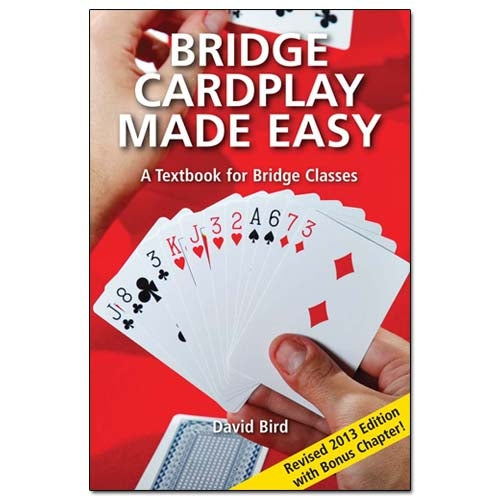 Bridge Cardplay Made Easy - David Bird (Revised 2013 edition with bonus chapter!)