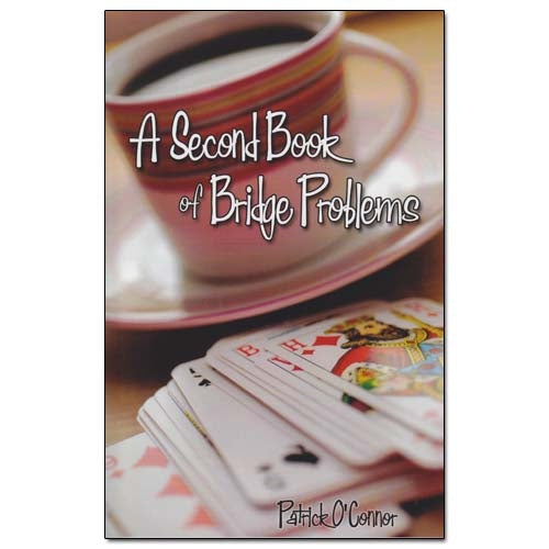A Second Book of Bridge Problems - Patrick O'Connor