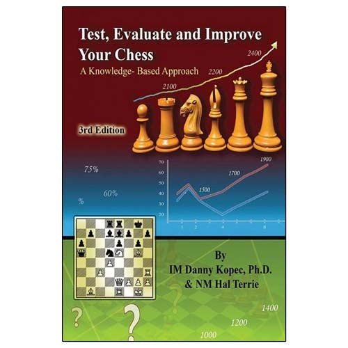 Test, Evaluate and Improve Your Chess (3rd Edition) - Danny Kopec & Hal Terrie