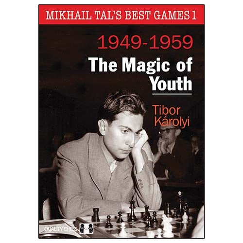 Mikhail Tal's Best Games 1: 1949-1959 The Magic of Youth - Tibor Karolyi