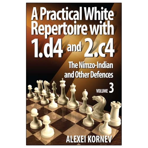 A Practical White Repertoire with 1.d4 and 2.c4 Volume 3: The Nimzo-Indian and Other Defences - Alexei Kornev