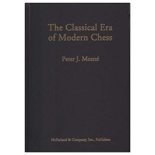 The Classical Era of Modern Chess - Peter J. Monte (Hardback)