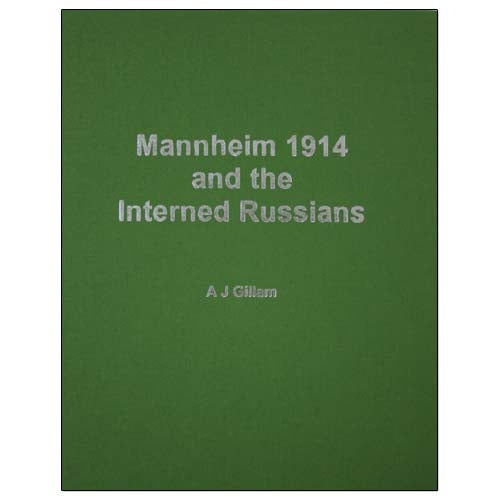 Mannheim 1914 and the Interned Russians - A J Gillam