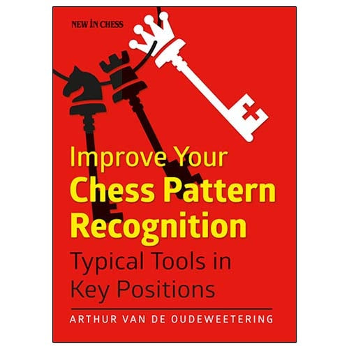 Improve Your Chess Pattern Recognition - Arthur Van de Oudeweetering
