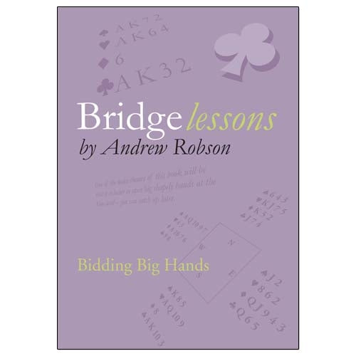 Bridge Lessons: Bidding Big Hands - Andrew Robson