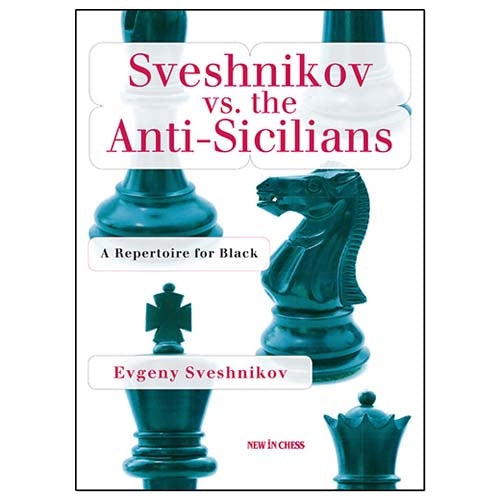 Sveshnikov vs. the Anti-Sicilians: A Repertoire for Black - Evgeny Sveshnikov