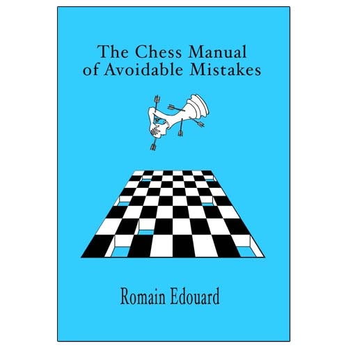 The Chess Manual of Avoidable Mistakes - Romain Edouard