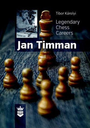 Jan Timman: Legendary Chess Careers - Tibor Karolyi
