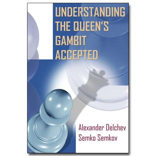 Understanding The Queen's Gambit Accepted - Delchev & Semkov
